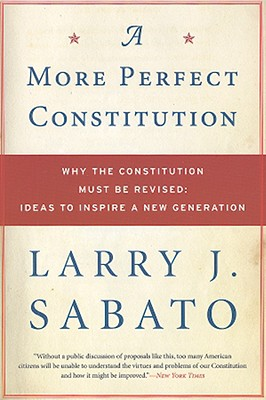 A More Perfect Constitution By Sabato, Larry J.